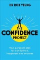 Cover for The confidence project: your plan for personal growth, happiness and succes...