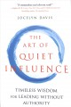 Cover for The art of quiet influence: eastern wisdom and mindfulness for work and lif...