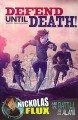 Cover for Defend until death!: Nickolas Flux and the Battle of the Alamo