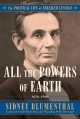 Cover for All the Powers of Earth: The Political Life of Abraham Lincoln Vol. III, 18...