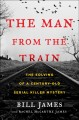 Cover for The man from the train: the solving of a century-old serial killer mystery