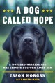 Cover for A dog called hope: a wounded warrior and the service dog who saved him