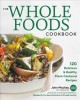 Cover for The whole foods cookbook: 120 delicious and healthy plant-centered recipes