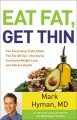 Cover for Eat fat, get thin: why the fat we eat is the key to sustained weight loss a...