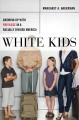 Cover for White kids: growing up with privilege in a racially divided America