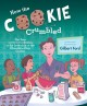 Cover for How the cookie crumbled: the true (and not-so-true) stories of the inventio...