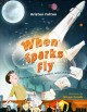 Cover for When sparks fly: the true story of Robert Goddard, the father of US rocketr...
