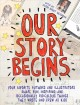 Cover for Our story begins: your favorite authors and illustrators share fun, inspiri...