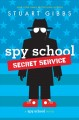 Cover for Spy School secret service: a spy school novel