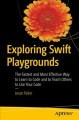 Cover for Exploring Swift Playgrounds: The Fastest and Most Effective Way to Learn to...
