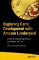 Cover for Beginning Game Development With Amazon Lumberyard: Create 3d Games Using Am...