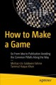 Cover for How to Make a Game: Go from Idea to Publication Avoiding the Common Pitfall...