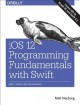 Cover for Ios 12 Programming Fundamentals With Swift: Swift, Xcode, and Cocoa Basics