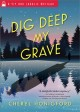Cover for Dig deep my grave