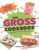 Cover for The Gross Cookbook: Awesome Recipes for Deceptively Disgusting Treats Kids ...