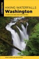 Cover for Hiking waterfalls Washington: a guide to the state's best waterfall hikes