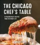 Cover for The New Chicago Chef's Table: Extraordinary Recipes from the Windy City