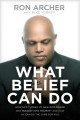 Cover for What belief can do: how God turned my pain into power and tragedy into triu...