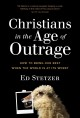 Cover for Christians in the age of outrage: how to bring our best when the world is a...