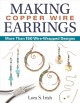 Cover for Making Copper Wire Earrings: More Than 100 Wire Wrapped Designs
