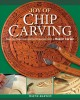 Cover for Joy of Chip Carving: Step-by-step Instructions & Designs from a Master Carv...