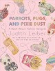 Cover for Parrots, pugs, and pixie dust: a book about fashion designer Judith Leiber