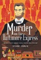 Cover for Murder on the Baltimore Express: the plot to keep Abraham Lincoln from beco...