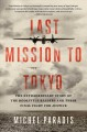 Cover for Last mission to Tokyo: the extraordinary story of the Doolittle Raiders and...