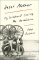 Cover for Rebel mother: my childhood chasing the revolution
