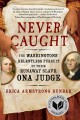 Cover for Never caught: the Washingtons' relentless pursuit of their runaway slave, O...