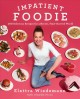 Cover for Impatient Foodie: 100 Delicious Recipes for a Hectic, Time-Starved World