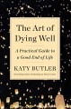 Cover for The art of dying well: a practical guide to a good end of life