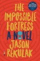 Cover for The impossible fortress: a novel
