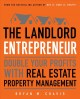 Cover for The landlord entrepreneur: double your profits with real estate property ma...