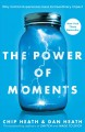Cover for The power of moments: why certain experiences have extraordinary impact