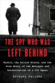 Cover for The spy who was left behind: Russia, the United States, and the true story ...