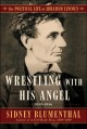 Cover for Wrestling with his angel: the political life of Abraham Lincoln, 1849-1856