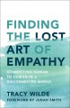Cover for Finding the lost art of empathy: connecting human to human in a disconnecte...