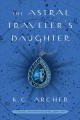 Cover for The Astral traveler's daughter: a school for psychics novel