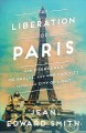 Cover for The liberation of Paris: how Eisenhower, De Gaulle, and Von Choltitz saved ...