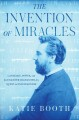 Cover for The invention of miracles: language, power, and Alexander Graham Bell's que...