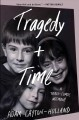 Cover for Tragedy plus time: a tragi-comic memoir