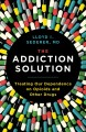 Cover for The addiction solution: treating our dependence on opioids and other drugs