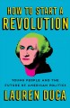 Cover for How to start a revolution: young people and the future of American politics