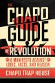 Cover for The Chapo guide to revolution: a manifesto against logic, facts, and reason