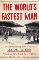 Cover for The world's fastest man: the extraordinary life of cyclist Major Taylor, Am...