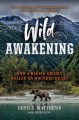 Cover for Wild Awakening: How a Raging Grizzly Healed My Wounded Heart