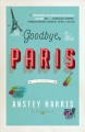 Cover for Goodbye, Paris: a novel