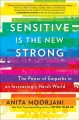 Cover for Sensitive is the new strong: the power of empaths in an increasingly harsh ...