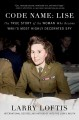 Cover for Code name: Lise: the true story of World War II's most highly decorated wom...